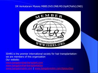 ISHRS is the head global society for hair transplantation-we are individuals from this association Our site: bangaloreha