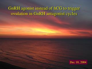 GnRH agonist rather than hCG to trigger ovulation in GnRH enemy cycles