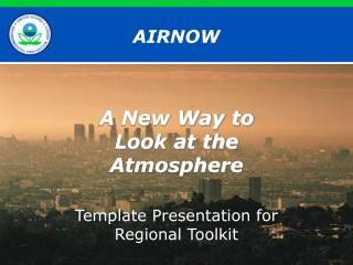 AIRNOW Another Approach to Take a gander at the Environment Format Presentation for Provincial Toolbox
