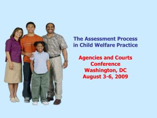 The Evaluation Process in Kid Welfare Hone Organizations and Courts Meeting Washington, DC August 3-6, 2009