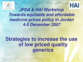 JFDA and HAI Workshop Towards evenhanded and moderate pharmaceutical costs approach in Jordan 4-5 December 2007
