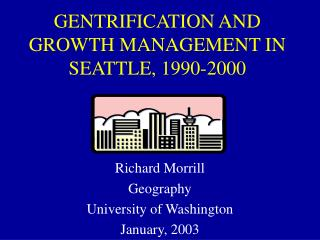 GENTRIFICATION AND Development Administration IN SEATTLE, 1990-2000