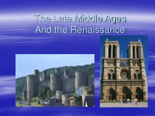 The Late Medieval times And the Renaissance