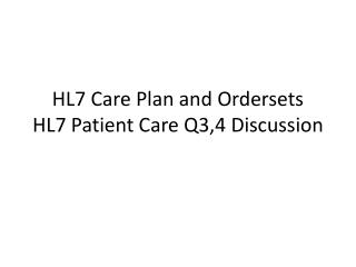 HL7 Care Arrangement and Ordersets HL7 Persistent Consideration Q3,4 Exchange