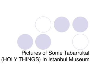 Photos of Some Tabarrukat (Blessed THINGS) In Istanbul Gallery