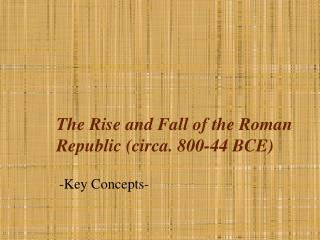 The Ascent and Fall of the Roman Republic (around. 800-44 BCE)
