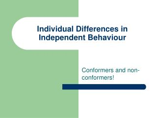 Singular Differences in Independent Behavior