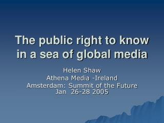 The general population right to know in an ocean of worldwide media