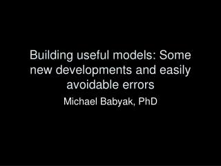 Building helpful models: Some new improvements and effectively avoidable slips