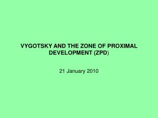 VYGOTSKY AND THE ZONE OF PROXIMAL DEVELOPMENT ZPD