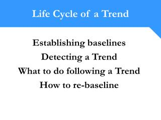 Building up baselines Detecting a Trend What to do taking after a Trend How to re-standard