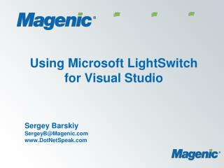 Utilizing Microsoft LightSwitch for Visual Studio Sergey Barskiy SergeyBMagenic DotNetSpeak