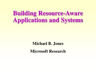 Building Resource-Aware Applications and Systems