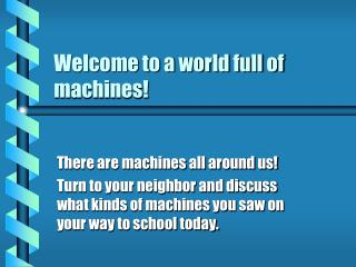 Welcome to a world loaded with machines