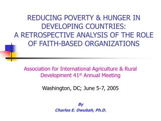 Lessening POVERTY HUNGER IN DEVELOPING COUNTRIES: A RETROSPECTIVE ANALYSIS OF THE ROLE OF FAITH-BASED ORGANIZATIONS