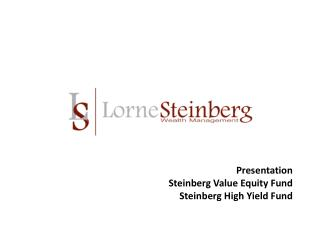 Presentation Steinberg Value Equity Fund Steinberg High Yield Fund