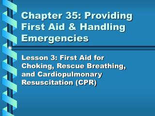 Section 35: Providing First Aid Handling Emergencies