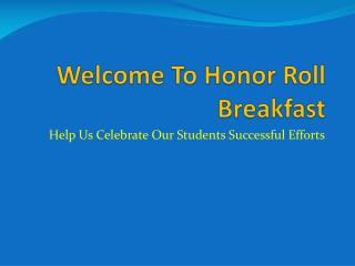 Welcome To Honor Roll Breakfast