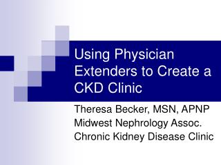Utilizing Physician Extenders to Create a CKD Clinic