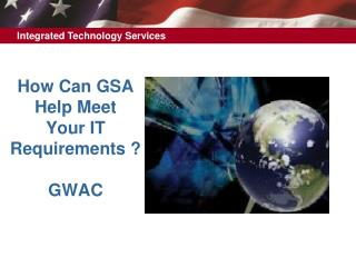 In what manner Can GSA Help Meet Your IT Requirements GWAC