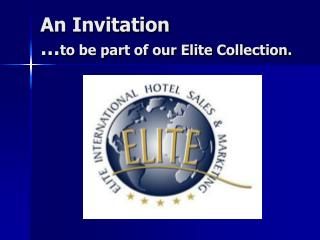 An Invitation to be a piece of our Elite Collection.