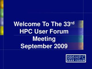 Welcome To The 33rd HPC User Forum Meeting September 2009