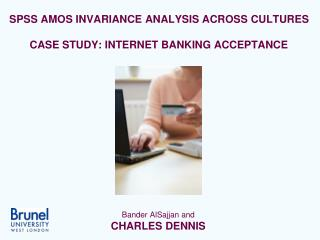 SPSS AMOS INVARIANCE ANALYSIS ACROSS CULTURES CASE STUDY: INTERNET BANKING ACCEPTANCE