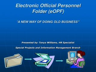 Electronic Official Personnel Folder eOPF A NEW WAY OF DOING OLD BUSINESS