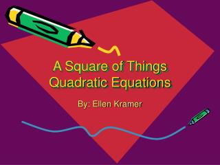 A Square of Things Quadratic Equations