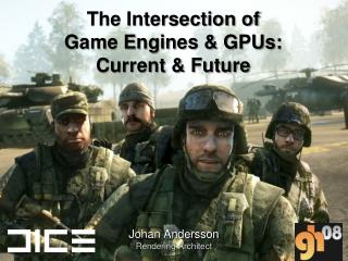 The Intersection of Game Engines GPUs: Current Future