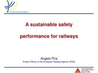 A manageable security execution for railroads Angelo Pira Project Officer at the European Railway Agency ERA