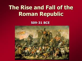 The Rise and Fall of the Roman Republic