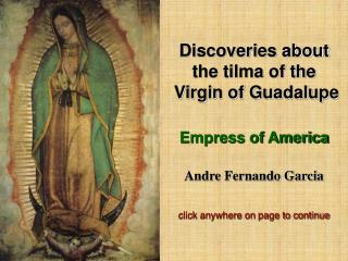 Disclosures about the tilma of the Virgin of Guadalupe Empress of America Andre Fernando Garcia click anyplace on dad