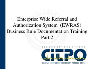 Undertaking Wide Referral and Authorization System EWRAS Business Rule Documentation Training Part 2