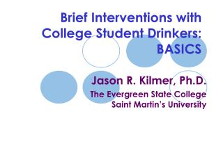 Brief Interventions with College Student Drinkers: BASICS