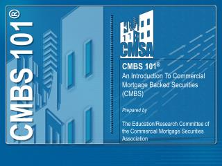 CMBS 101 An Introduction To Commercial Mortgage Backed Securities CMBS Prepared by The Education