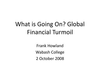 What is Going On Global Financial Turmoil