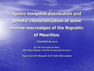 Spatio-transient conveyance and hereditary portrayal of some marine macroalgae of the Republic of Mauritius.