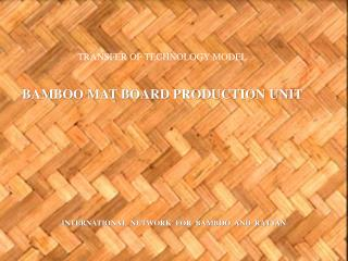 Exchange OF TECHNOLOGY MODEL BAMBOO MAT BOARD PRODUCTION UNIT