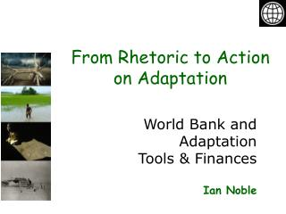 World Bank and Adaptation Tools Finances Ian Noble