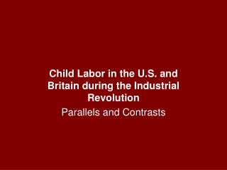 Tyke Labor in the U.S. what's more, Britain amid the Industrial Revolution Parallels and Contrasts
