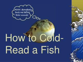 The most effective method to Cold-Read a Fish