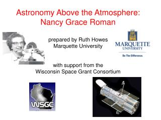 Cosmology Above the Atmosphere: Nancy Grace Roman arranged by Ruth Howes Marquette University with backing from the W