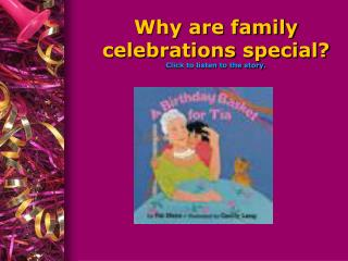 Why are family festivities extraordinary Click to listen to the story.