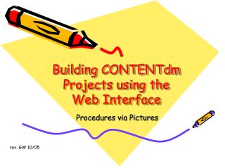 Building CONTENTdm Projects utilizing the Web Interface