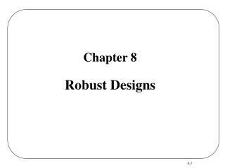 Section 8 Robust Designs