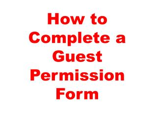 Step by step instructions to Complete a Guest Permission Form