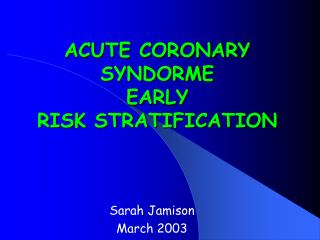 Intense CORONARY SYNDORME EARLY RISK STRATIFICATION