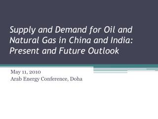 Supply and Demand for Oil and Natural Gas in China and India: Present and Future Outlook