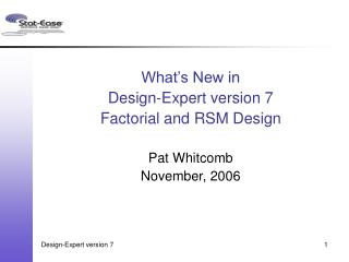 What s New in Design-Expert variant 7 Factorial and RSM Design Pat Whitcomb November, 2006